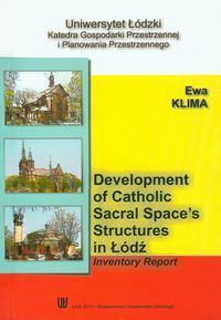 DEVELOPMENT OF CATHOLIC SACRAL SPACES STRUCTURES IN LODZ - Ewa Klima