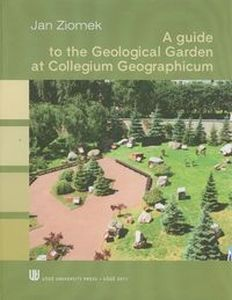 A GUIDE TO THE GEOLOGICAL GARDEN AT COLLEGIUM GEOGRAPHICUM - Jan Ziomek