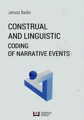 CONSTRUAL AND LINGUISTIC CODING OF NARRATIVE EVENTS - Janusz Badio