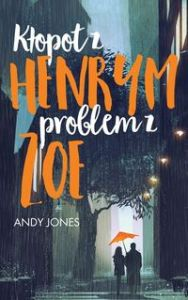 KŁOPOT Z HENRYM, PROBLEM Z ZOE - Andy Jones