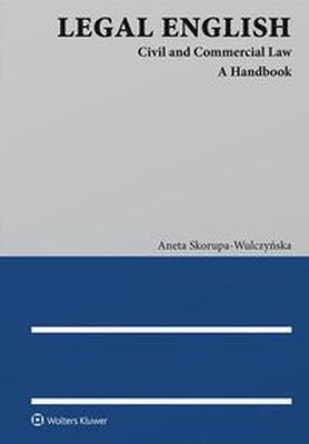 LEGAL ENGLISH CIVIL AND COMMERCIAL LAW. A HANDBOOK - Aneta Skoprupa-Wulczyńska