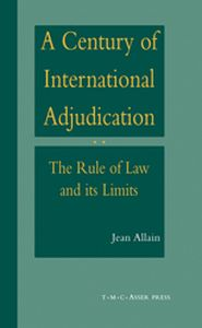A CENTURY OF INTERNATIONAL ADJUDICATION:THE RULE OF LAW AND ITS LIMITS - Jean Allain