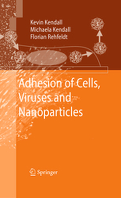 ADHESION OF CELLS, VIRUSES AND NANOPARTICLES -  Kendall
