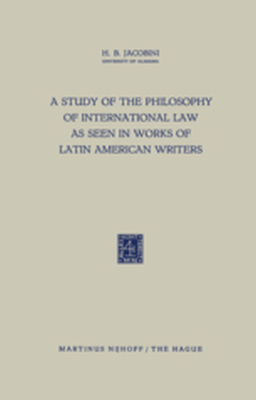 A STUDY OF THE PHILOSOPHY OF INTERNATIONAL LAW AS SEEN IN WORKS OF LATIN AMERICA - H.b. Jacobini