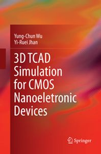 3D TCAD SIMULATION FOR CMOS NANOELETRONIC DEVICES -  Wu