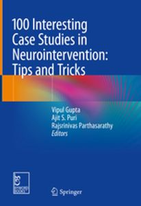 100 INTERESTING CASE STUDIES IN NEUROINTERVENTION: TIPS AND TRICKS -  Gupta