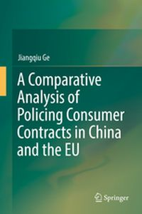 A COMPARATIVE ANALYSIS OF POLICING CONSUMER CONTRACTS IN CHINA AND THE EU -  Ge