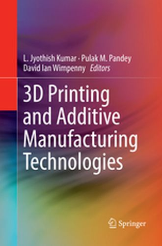 3D PRINTING AND ADDITIVE MANUFACTURING TECHNOLOGIES -  Kumar